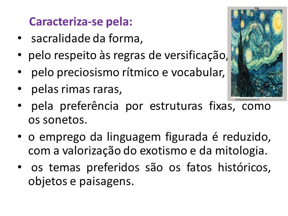 Caracteriza-se pela: sacralidade da forma, pelo respeito às regras de versificação, pelo preciosismo rítmico e vocabular,