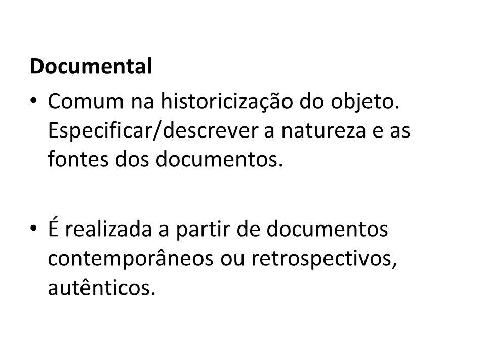 Documental Comum na historicização do objeto. Especificar/descrever a natureza e as fontes dos documentos.