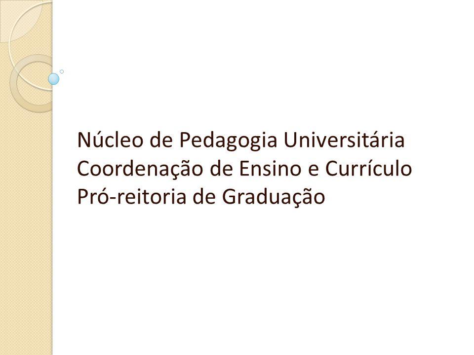 Núcleo de Pedagogia Universitária Coordenação de Ensino e Currículo Pró-reitoria de Graduação