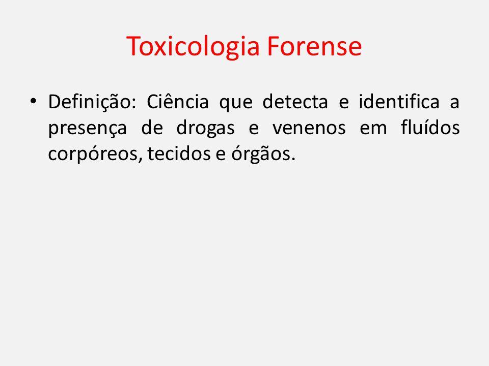Toxicologia Forense Definição: Ciência que detecta e identifica a presença de drogas e venenos em fluídos corpóreos, tecidos e órgãos.