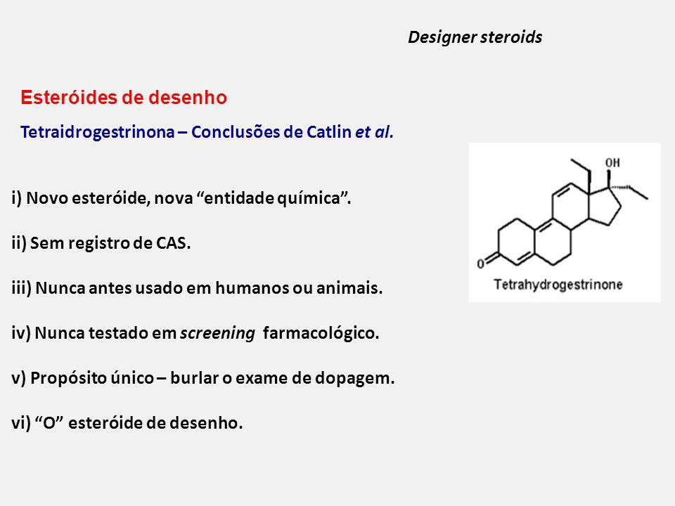 Designer steroids Esteróides de desenho. Tetraidrogestrinona – Conclusões de Catlin et al. i) Novo esteróide, nova entidade química .