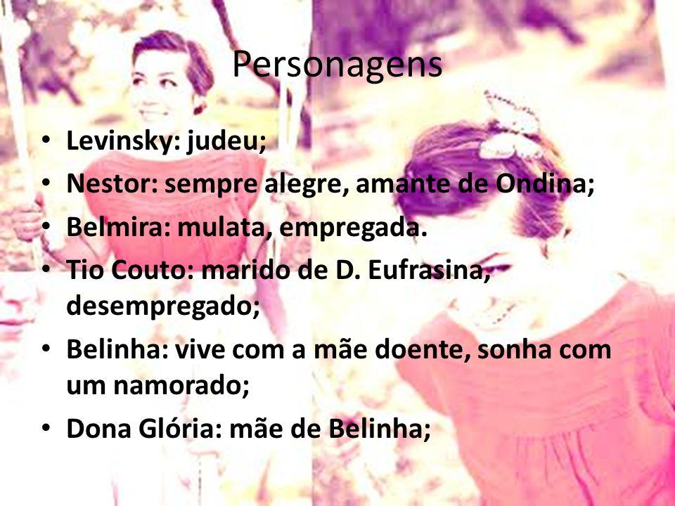 Personagens Levinsky: judeu; Nestor: sempre alegre, amante de Ondina;