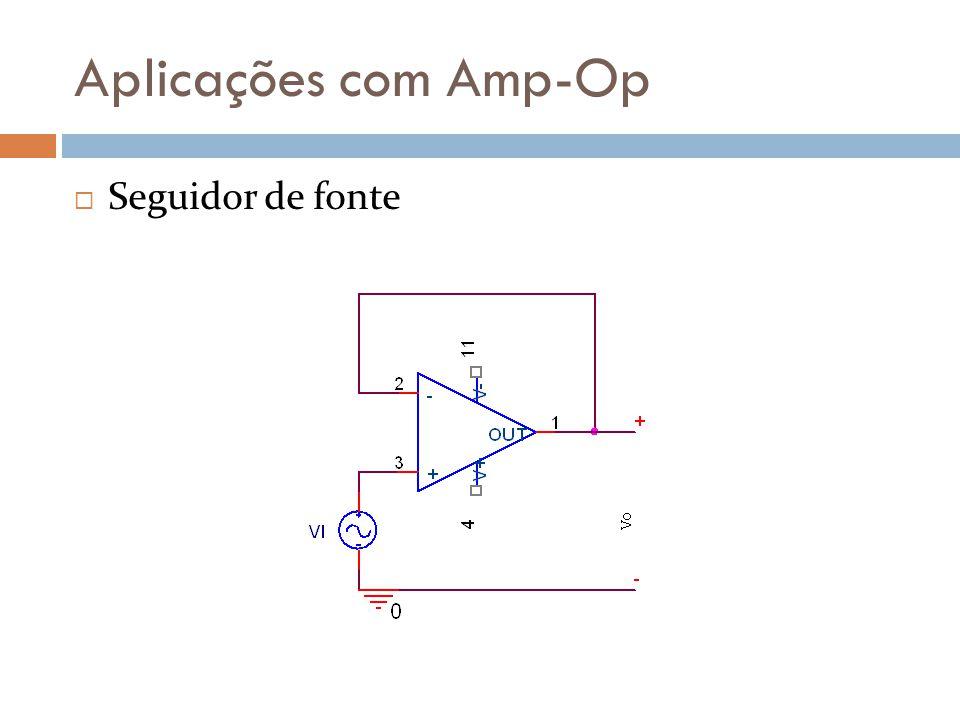 Aplicações com Amp-Op Seguidor de fonte
