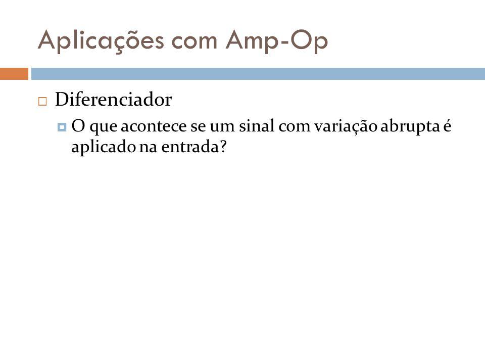 Aplicações com Amp-Op Diferenciador