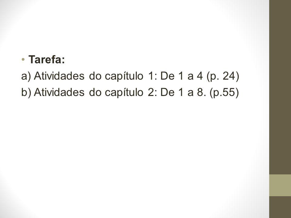 Tarefa: a) Atividades do capítulo 1: De 1 a 4 (p. 24) b) Atividades do capítulo 2: De 1 a 8. (p.55)