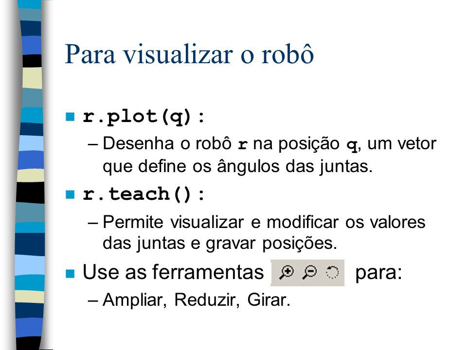 Para visualizar o robô r.plot(q): r.teach(): Use as ferramentas para: