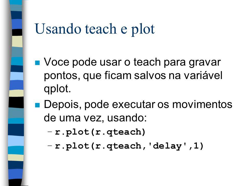 Usando teach e plot Voce pode usar o teach para gravar pontos, que ficam salvos na variável qplot.