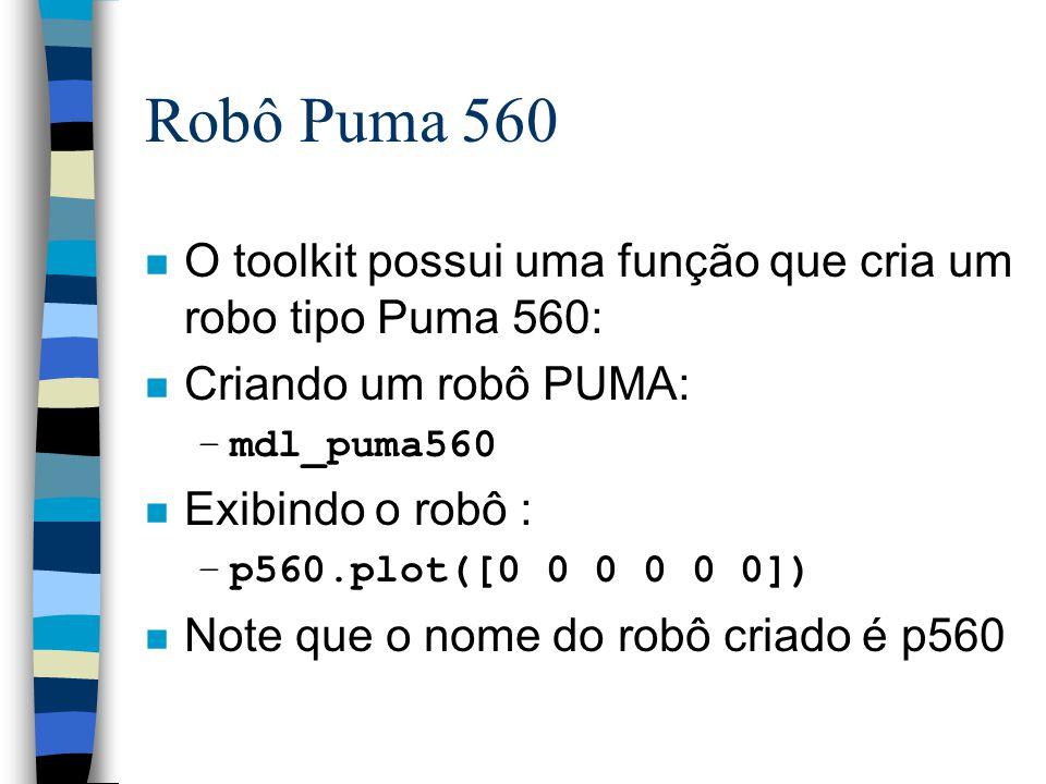 Robô Puma 560 O toolkit possui uma função que cria um robo tipo Puma 560: Criando um robô PUMA: mdl_puma560.