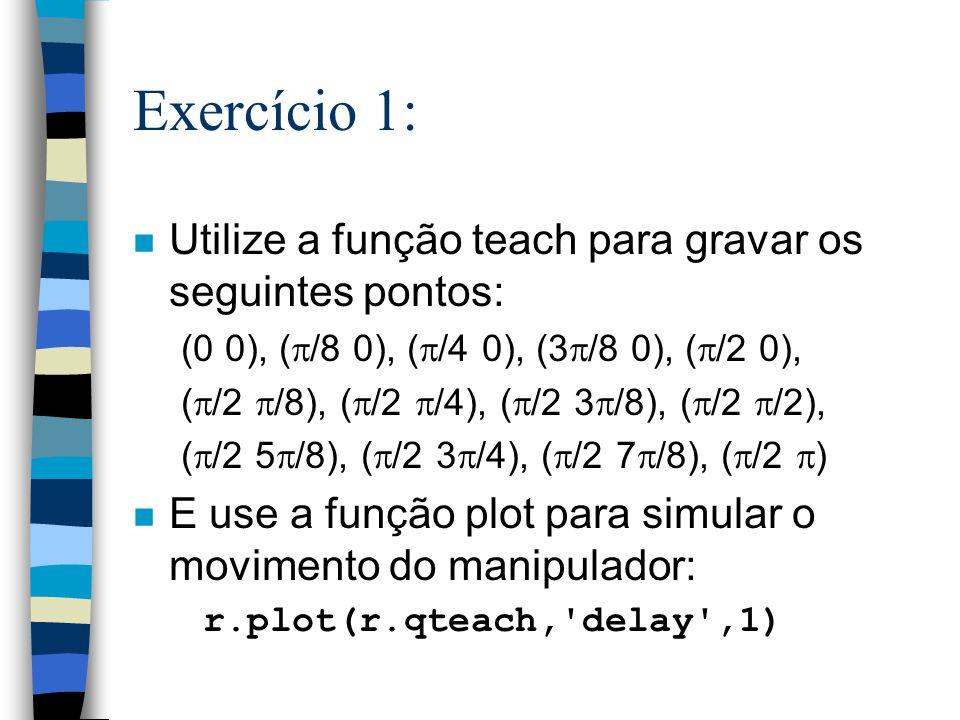 Exercício 1: Utilize a função teach para gravar os seguintes pontos: