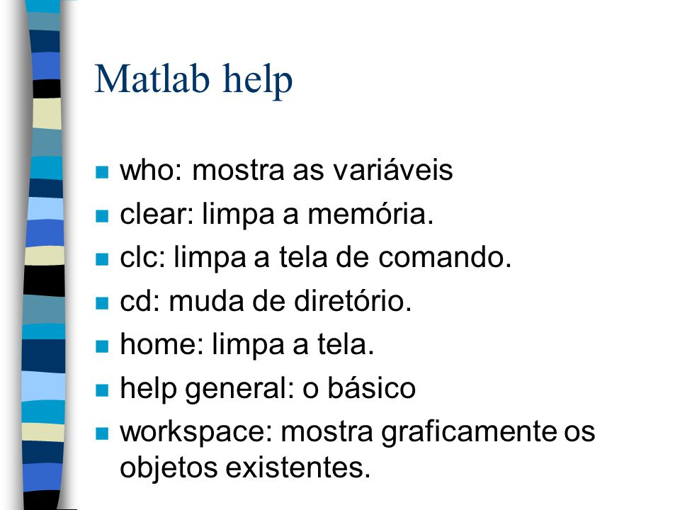 Matlab help who: mostra as variáveis clear: limpa a memória.