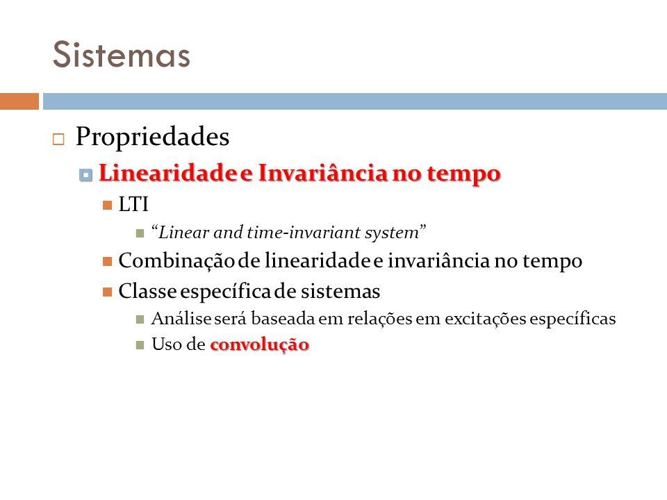 Sistemas Propriedades Linearidade e Invariância no tempo LTI