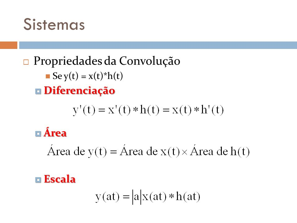 Sistemas Propriedades da Convolução Diferenciação Área Escala