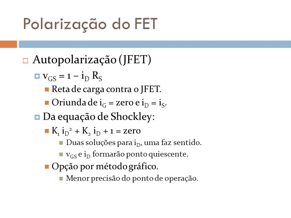 Polarização do FET Autopolarização (JFET) vGS = 1 – iD RS