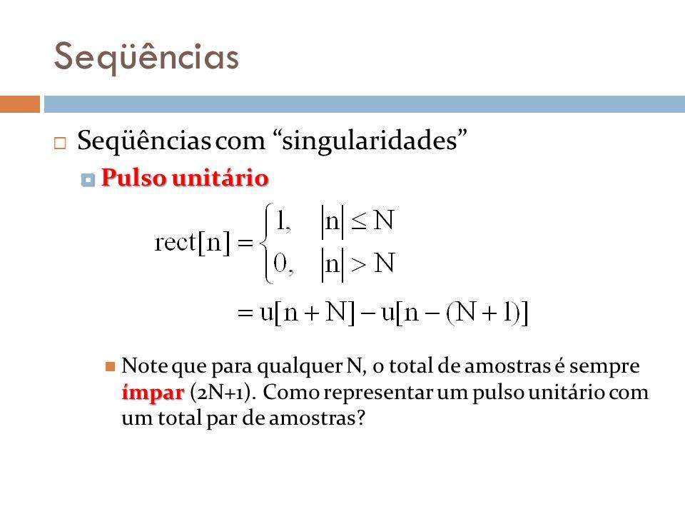 Seqüências Seqüências com singularidades Pulso unitário