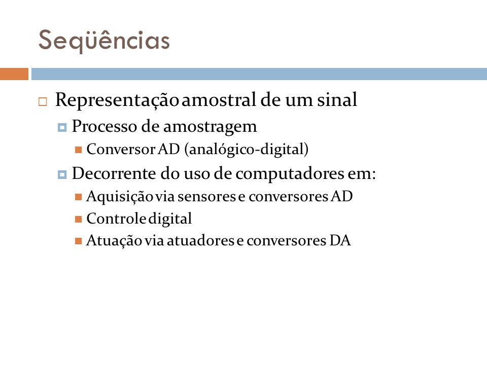 Seqüências Representação amostral de um sinal Processo de amostragem