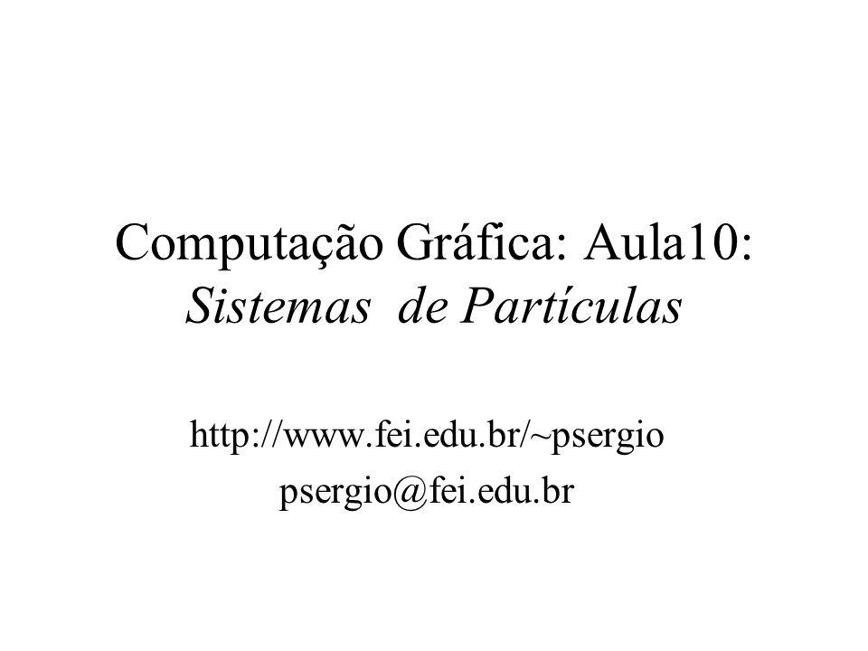 Computação Gráfica: Aula10: Sistemas de Partículas