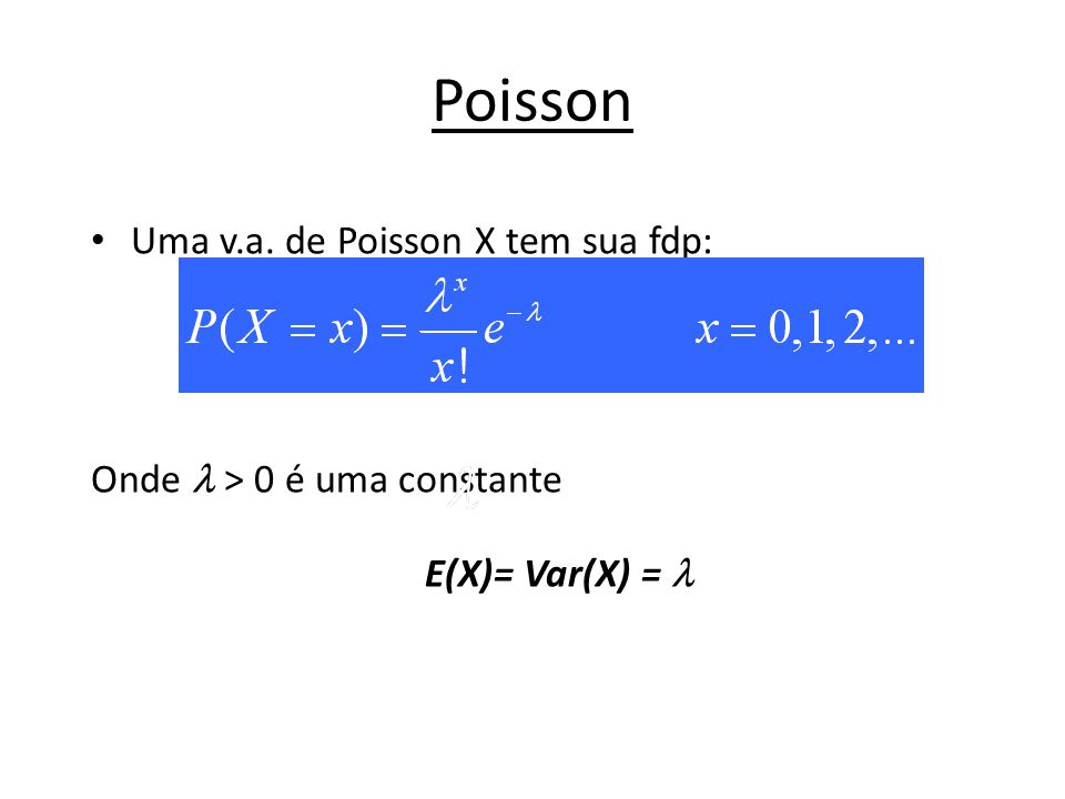 Poisson Uma v.a. de Poisson X tem sua fdp:
