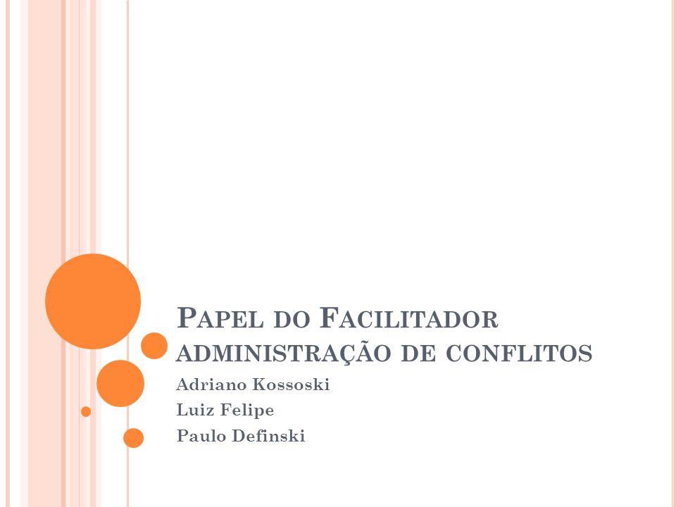 Papel do Facilitador administração de conflitos