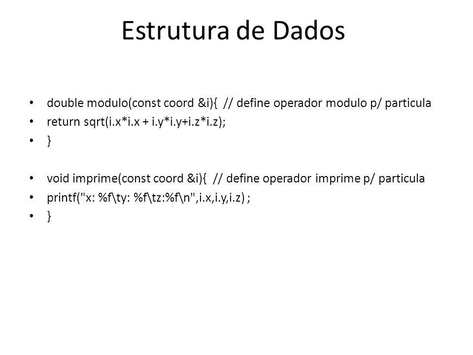 Estrutura de Dados double modulo(const coord &i){ // define operador modulo p/ particula. return sqrt(i.x*i.x + i.y*i.y+i.z*i.z);