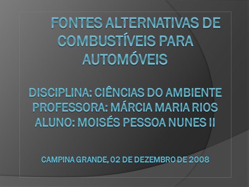 Fontes alternativas de combustíveis para automóveis disciplina: ciências do ambiente professora: Márcia Maria Rios Aluno: moisés pessoa nunes ii campina grande, 02 de dezembro de 2008