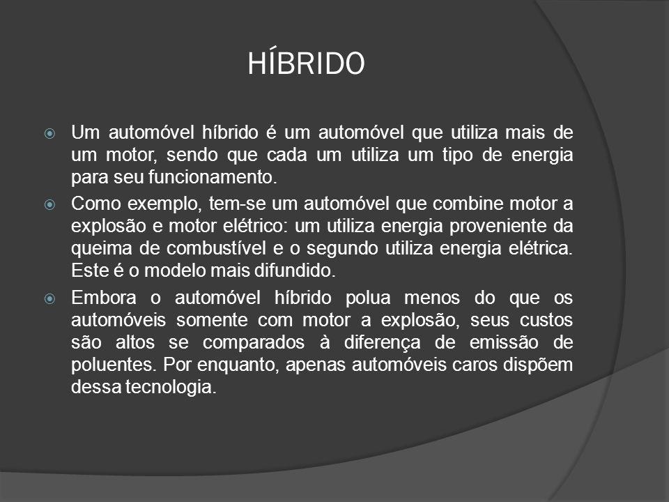 HÍBRIDO Um automóvel híbrido é um automóvel que utiliza mais de um motor, sendo que cada um utiliza um tipo de energia para seu funcionamento.