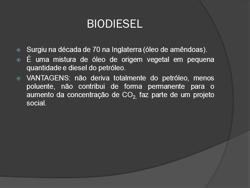 BIODIESEL Surgiu na década de 70 na Inglaterra (óleo de amêndoas).