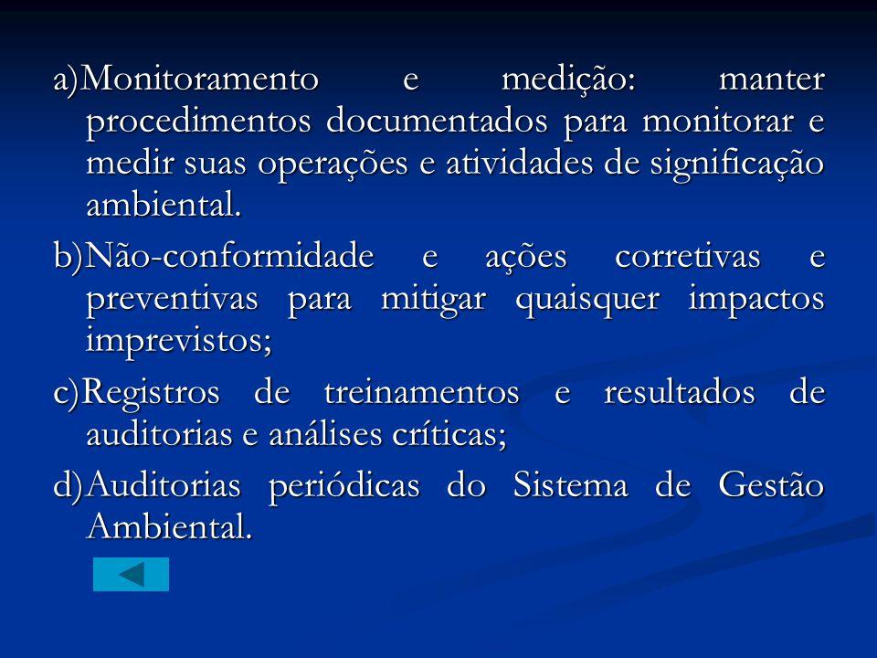 a)Monitoramento e medição: manter procedimentos documentados para monitorar e medir suas operações e atividades de significação ambiental.