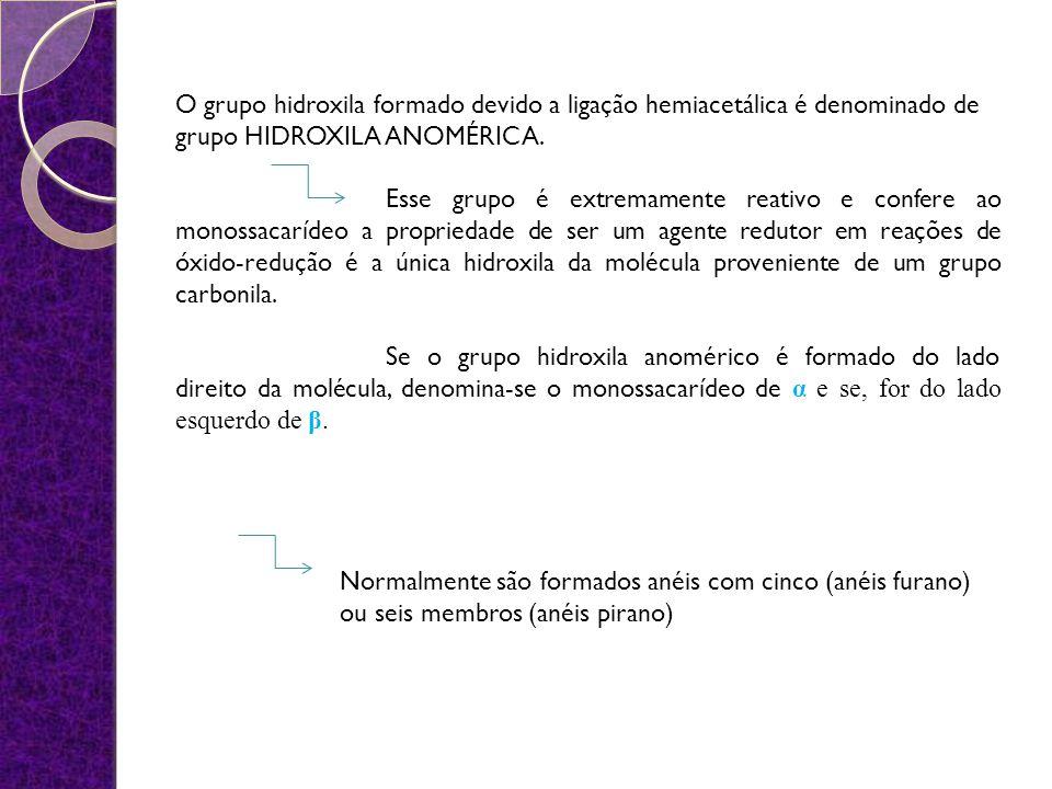 O grupo hidroxila formado devido a ligação hemiacetálica é denominado de grupo HIDROXILA ANOMÉRICA.