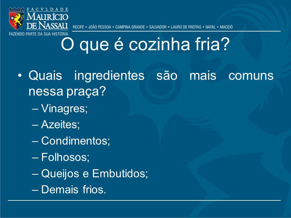 O que é cozinha fria Quais ingredientes são mais comuns nessa praça