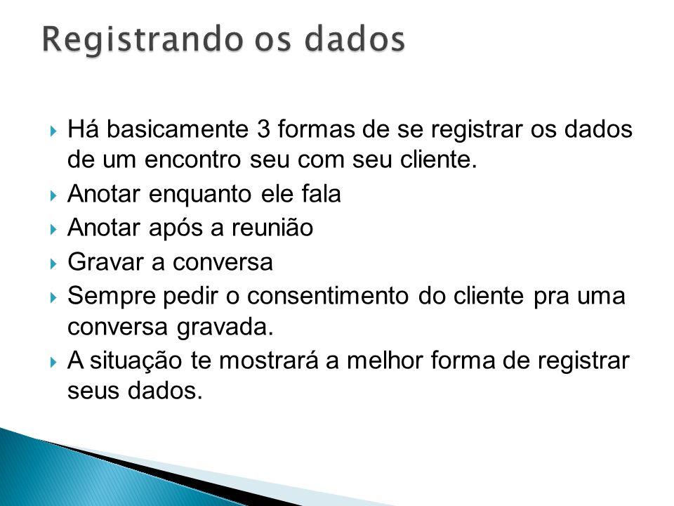 Registrando os dados Há basicamente 3 formas de se registrar os dados de um encontro seu com seu cliente.