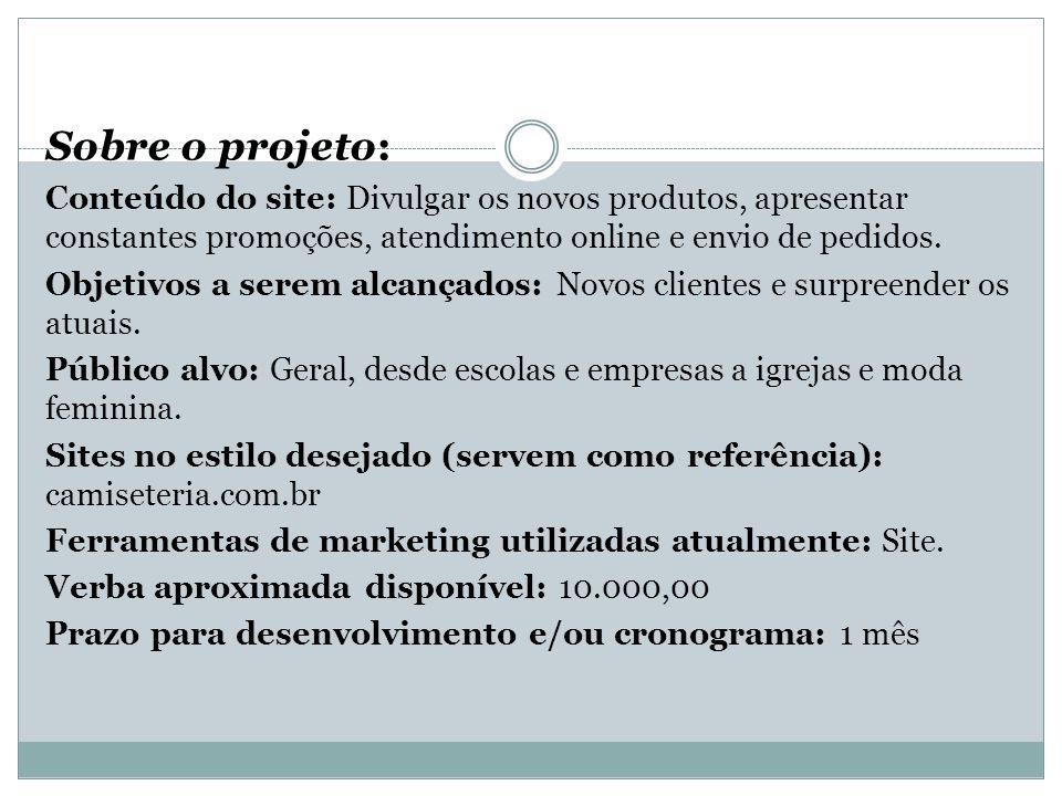 Sobre o projeto: Conteúdo do site: Divulgar os novos produtos, apresentar constantes promoções, atendimento online e envio de pedidos.