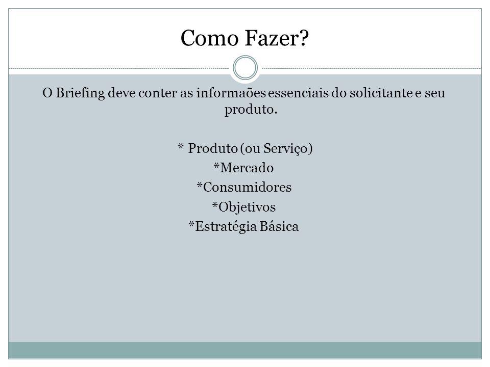 Como Fazer O Briefing deve conter as informaões essenciais do solicitante e seu produto. * Produto (ou Serviço)
