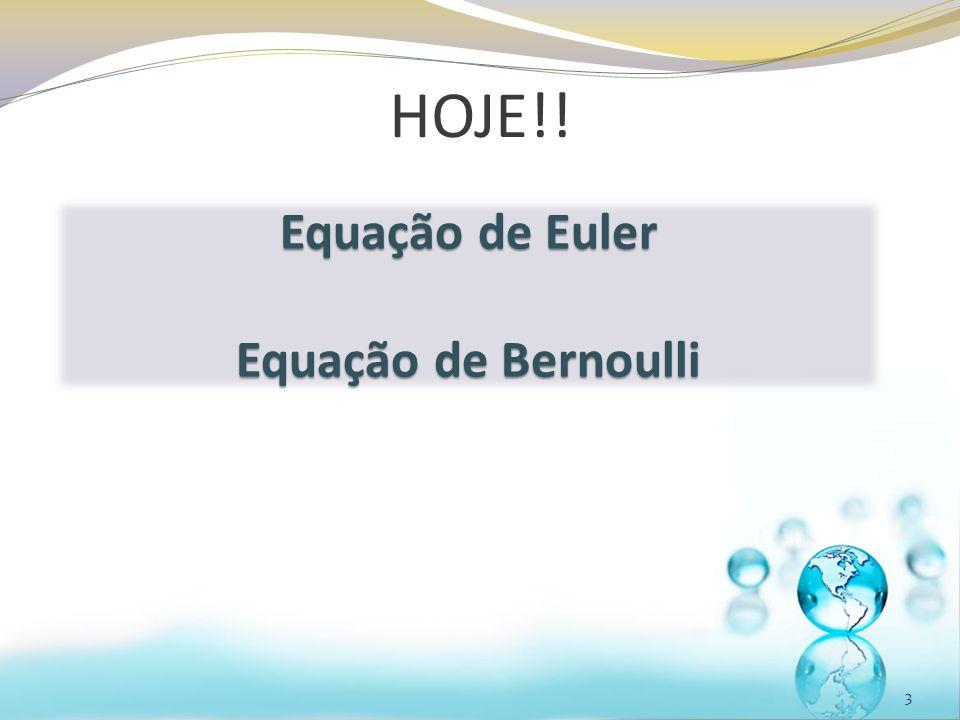 HOJE!! Equação de Euler Equação de Bernoulli