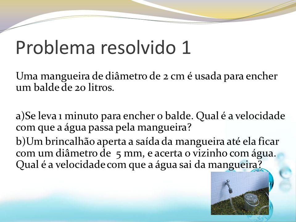 Problema resolvido 1 Uma mangueira de diâmetro de 2 cm é usada para encher um balde de 20 litros.