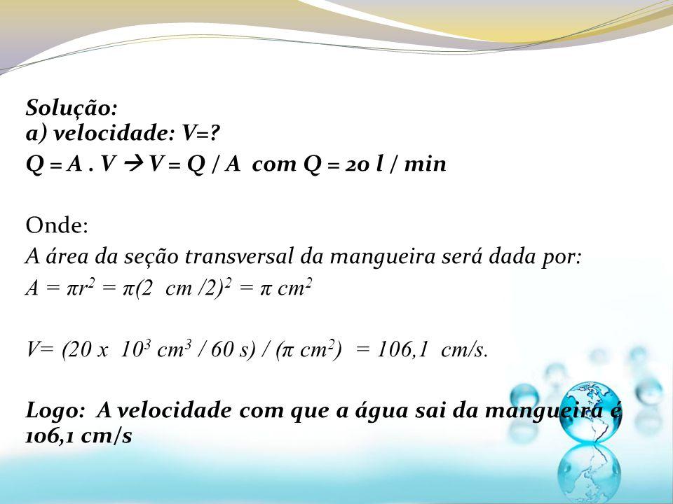 Solução: a) velocidade: V=
