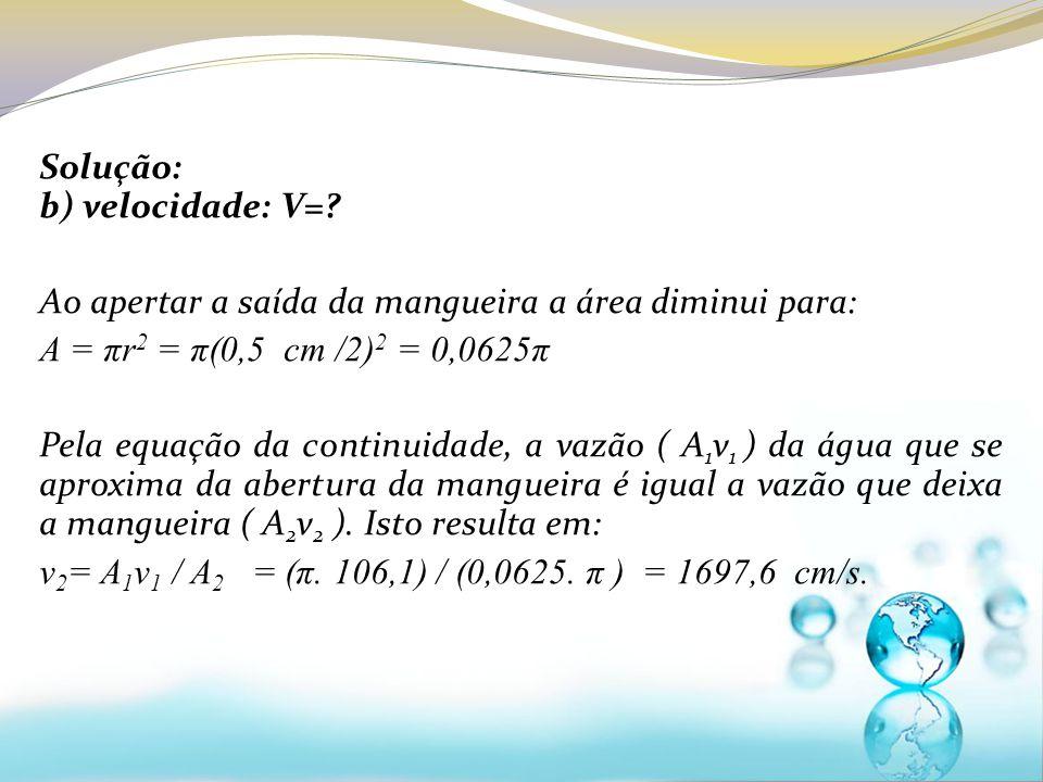 Solução: b) velocidade: V=