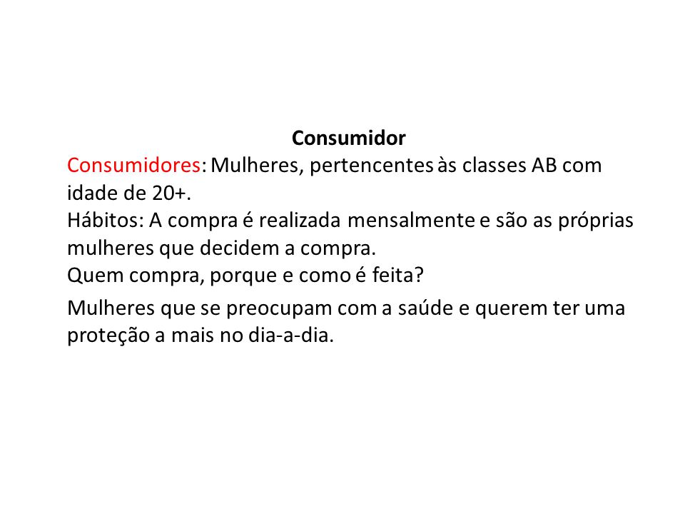 Consumidor Consumidores: Mulheres, pertencentes às classes AB com idade de 20+.