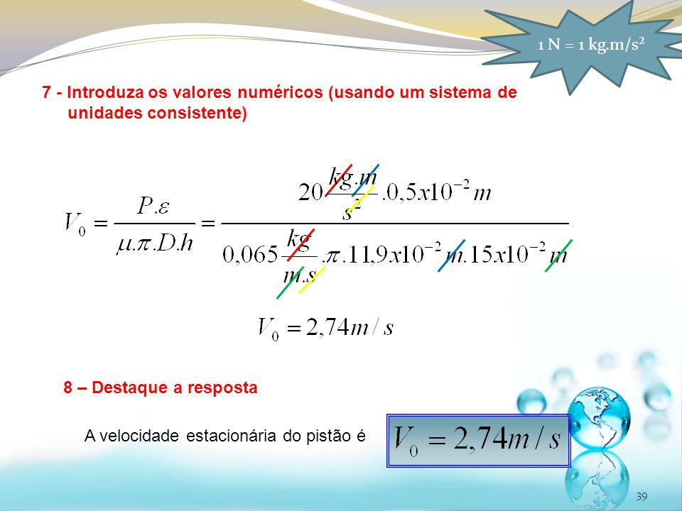 1 N = 1 kg.m/s² 7 - Introduza os valores numéricos (usando um sistema de unidades consistente) 8 – Destaque a resposta.
