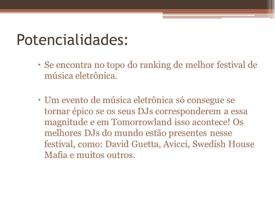 Potencialidades: Se encontra no topo do ranking de melhor festival de música eletrônica.