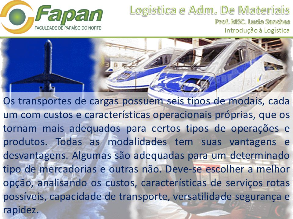 Os transportes de cargas possuem seis tipos de modais, cada um com custos e características operacionais próprias, que os tornam mais adequados para certos tipos de operações e produtos.