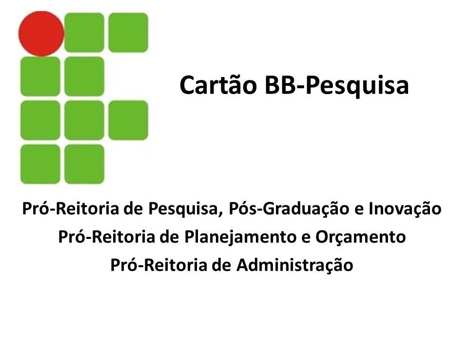 Cartão BB-Pesquisa Pró-Reitoria de Pesquisa, Pós-Graduação e Inovação
