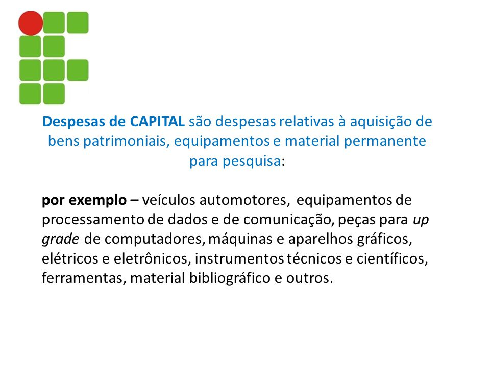 Despesas de CAPITAL são despesas relativas à aquisição de bens patrimoniais, equipamentos e material permanente para pesquisa: