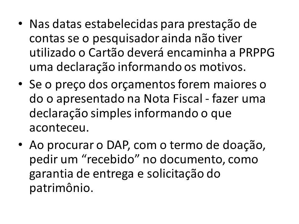 Nas datas estabelecidas para prestação de contas se o pesquisador ainda não tiver utilizado o Cartão deverá encaminha a PRPPG uma declaração informando os motivos.