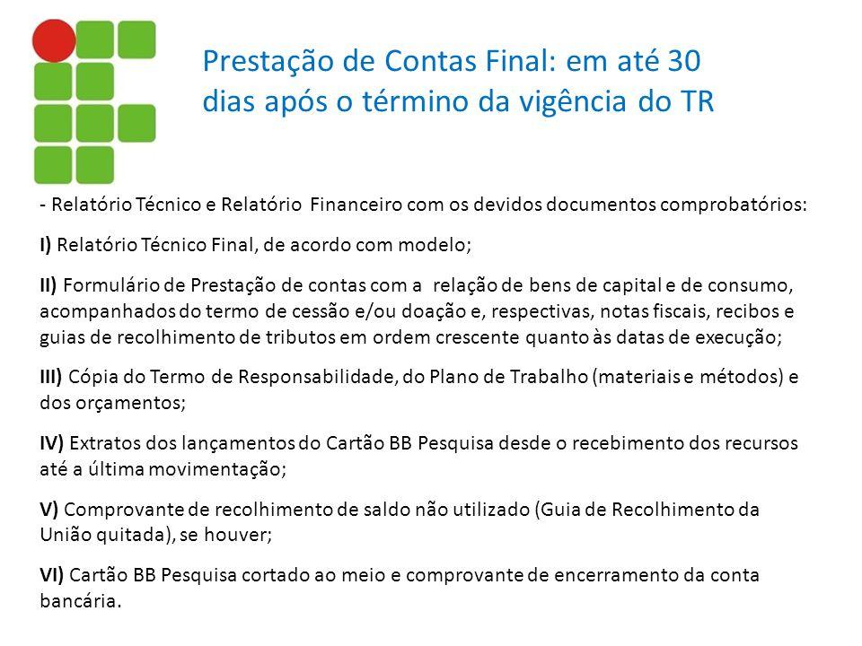 Prestação de Contas Final: em até 30 dias após o término da vigência do TR