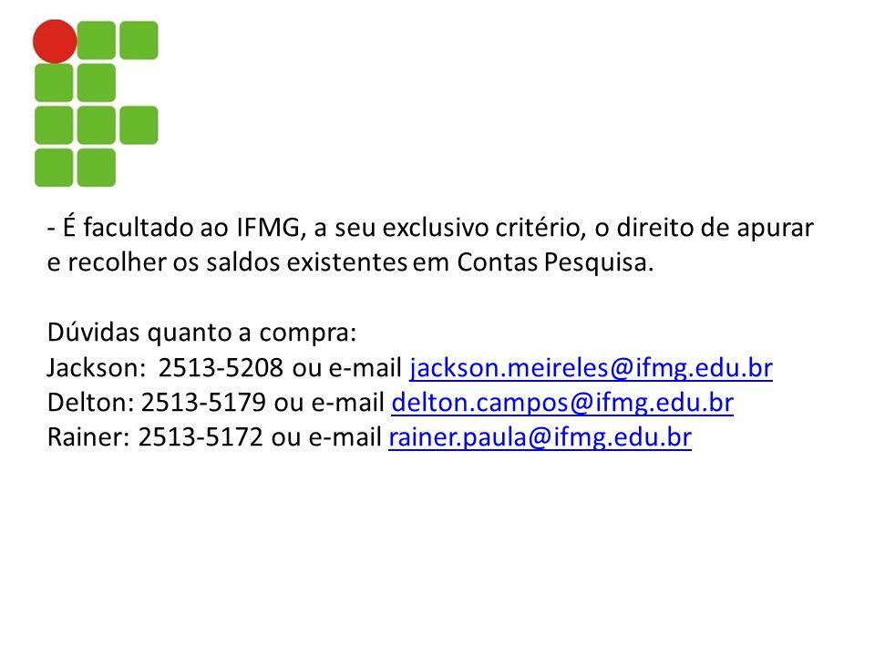 - É facultado ao IFMG, a seu exclusivo critério, o direito de apurar e recolher os saldos existentes em Contas Pesquisa.
