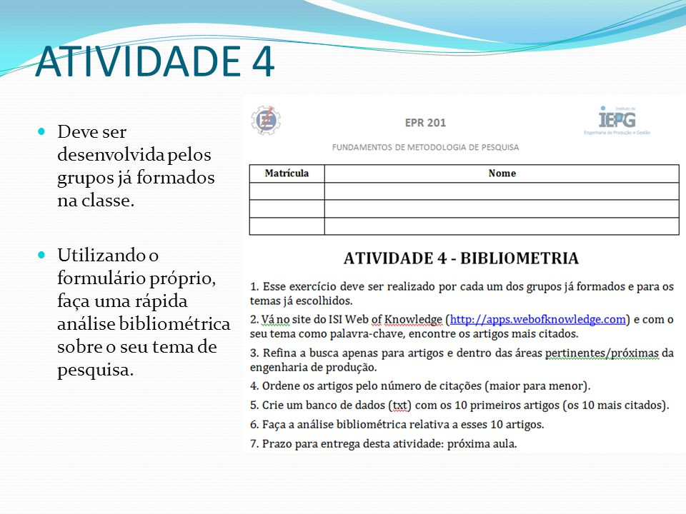 ATIVIDADE 4 Deve ser desenvolvida pelos grupos já formados na classe.