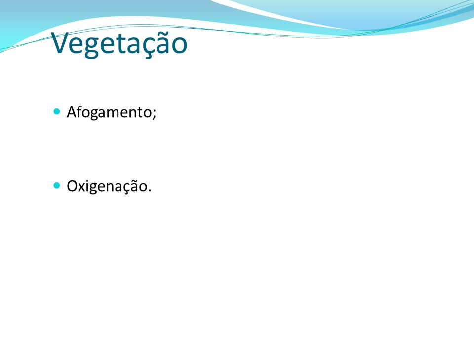 Vegetação Afogamento; Oxigenação.
