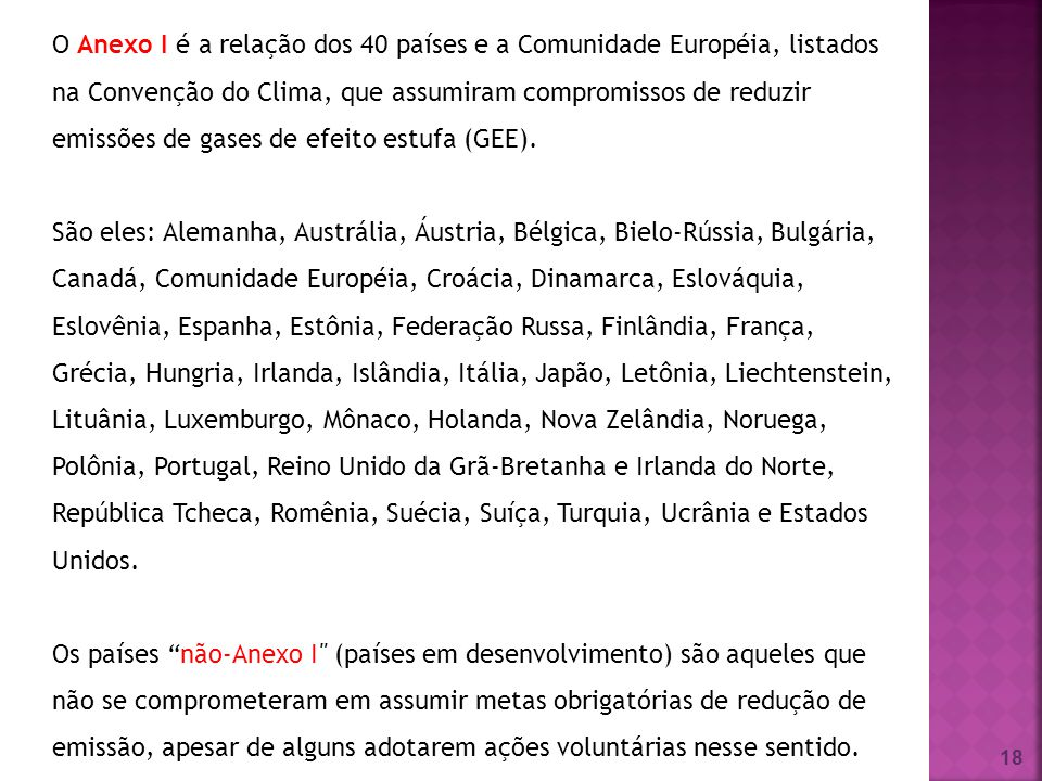 O Anexo I é a relação dos 40 países e a Comunidade Européia, listados na Convenção do Clima, que assumiram compromissos de reduzir emissões de gases de efeito estufa (GEE).