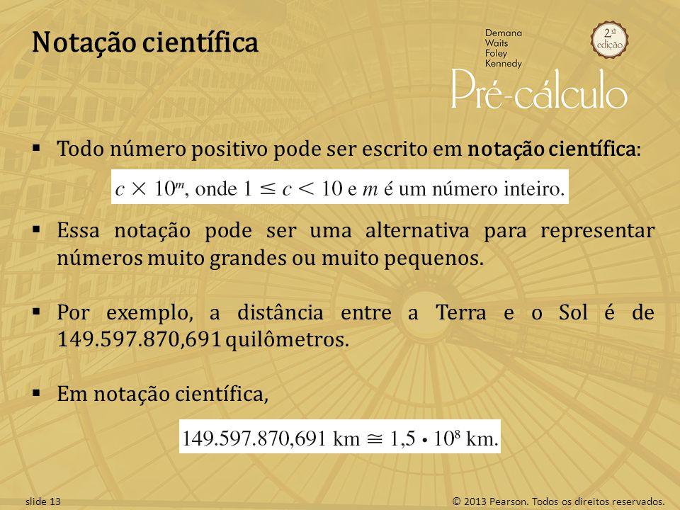 Notação científica Todo número positivo pode ser escrito em notação científica: