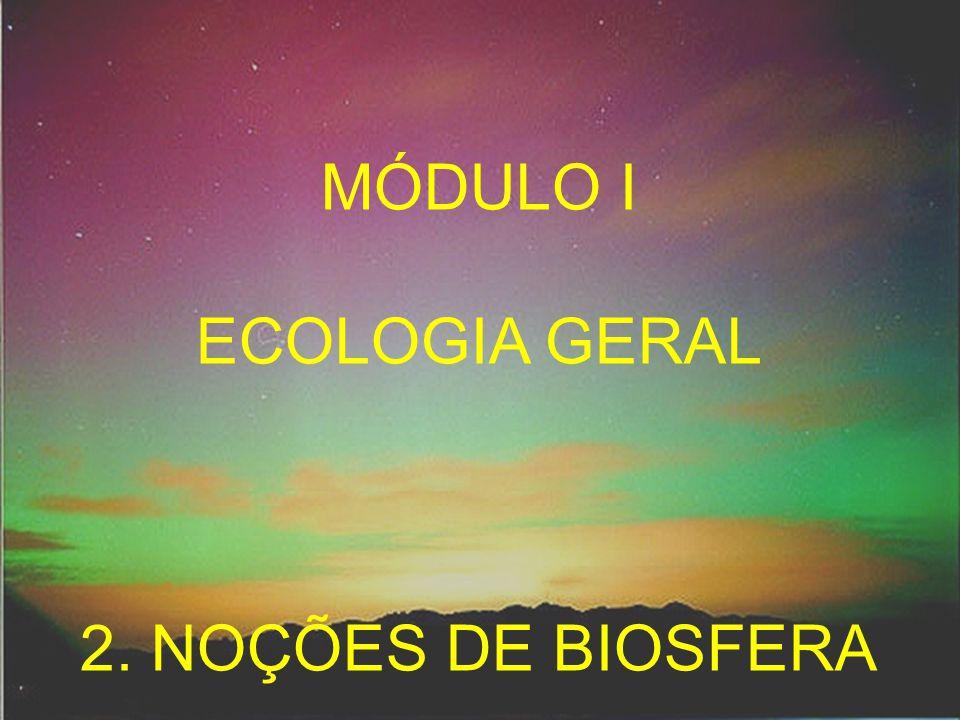 MÓDULO I ECOLOGIA GERAL 2. NOÇÕES DE BIOSFERA